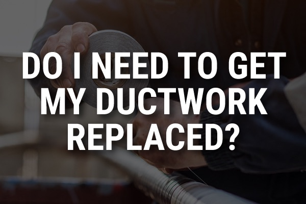 """an HVAC technician working with the words, """"do I need to get my ductwork replaced?"""""""